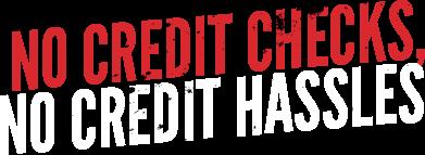 No Credit Checks, No Hassles